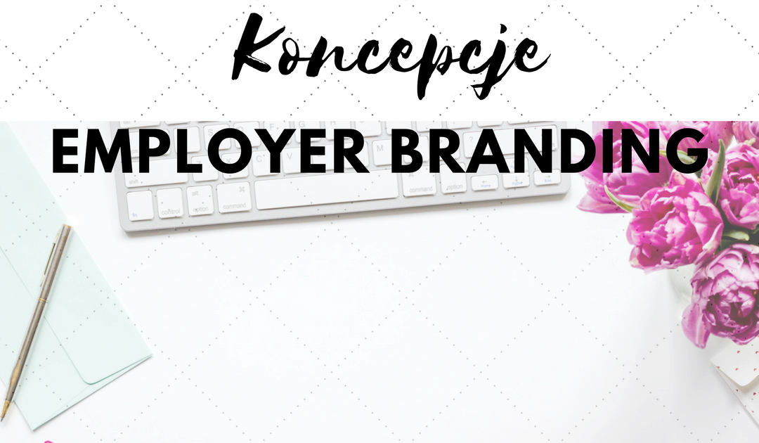 Koncepcje, które warto wdrożyć wramach Employer Branding
